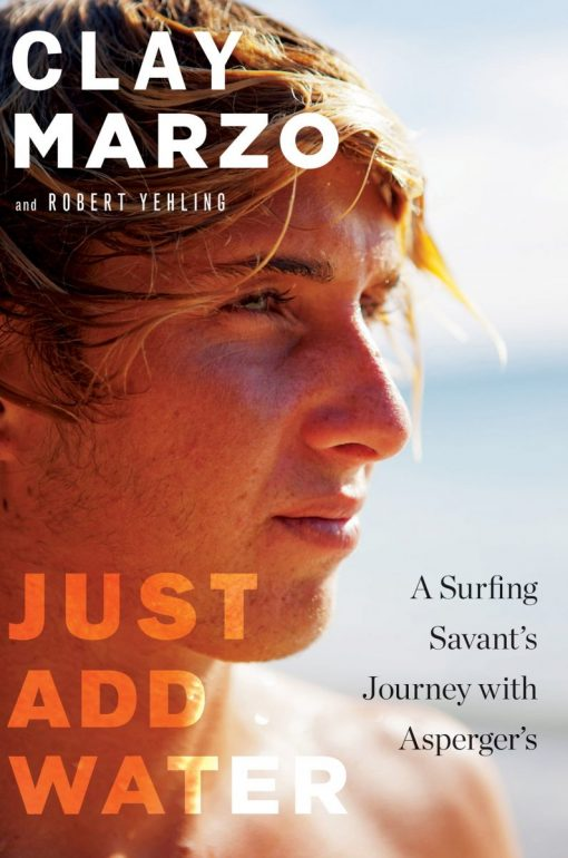 , Clay Marzo – Just Add Water: A Surfing Savant's Journey With Asperger's